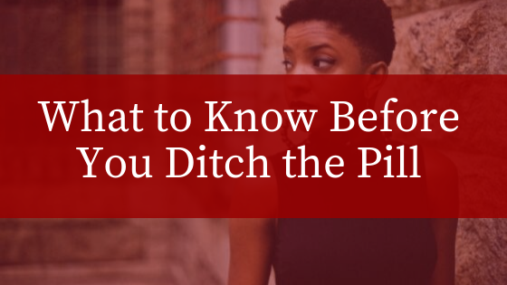 What to know before you ditch the pill