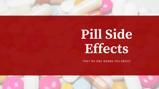 Pill Side Effects That No One Warns You About