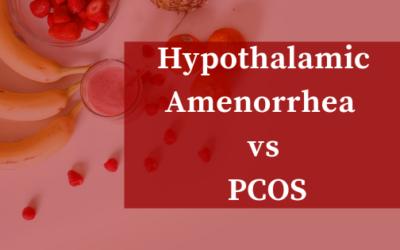 Hypothalamic Amenorrhea vs PCOS
