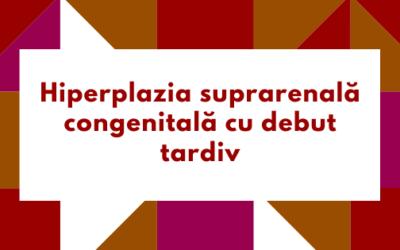 Hiperplazia suprarenală congenitală cu debut tardiv