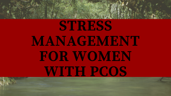 Stress Management for Women with PCOS