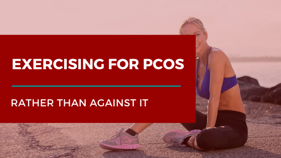Exercising for PCOS (Rather Than Against It)
