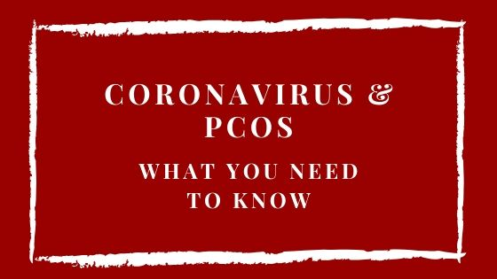 Coronavirus and PCOS – What You Should Know
